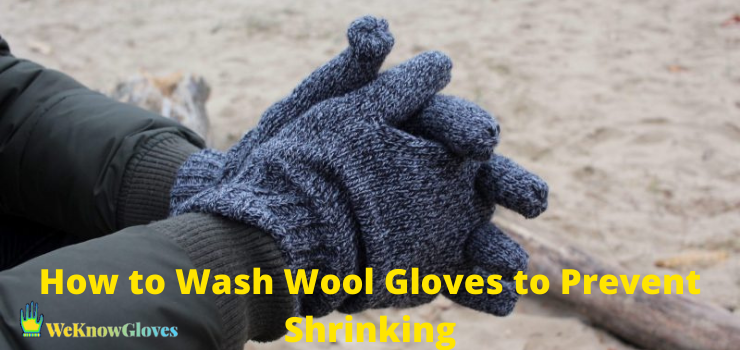 How to Wash Wool Gloves to Prevent Shrinking