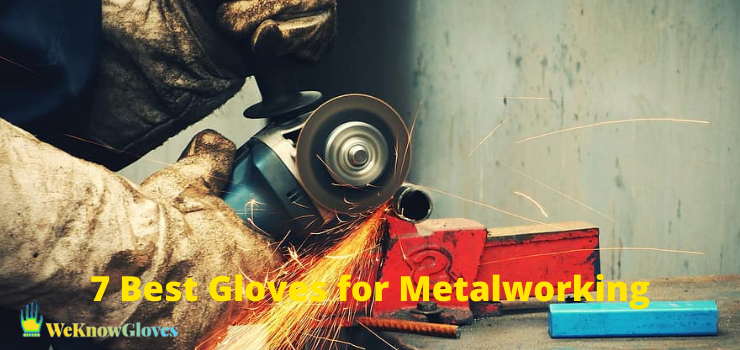 7 Best Gloves for Metalworking