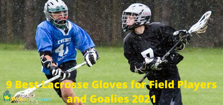 9 Best Lacrosse Gloves for Field Players and Goalies 2021