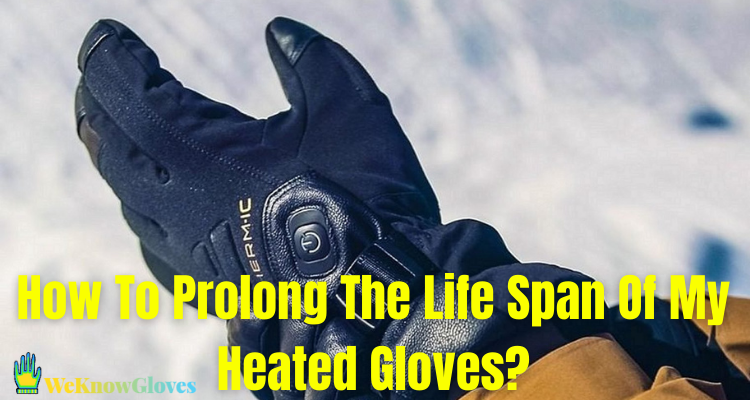 How To Prolong The Life Span Of My Heated Gloves