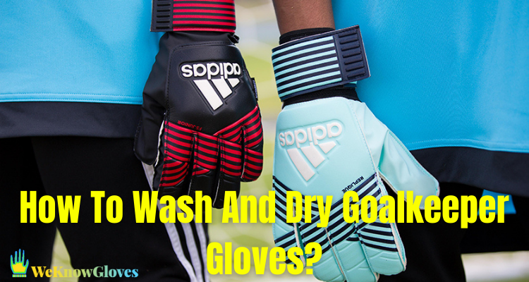 How To Wash And Dry Goalkeeper Gloves