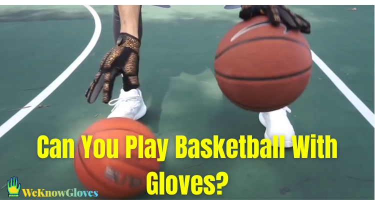 Can You Play Basketball With Gloves?