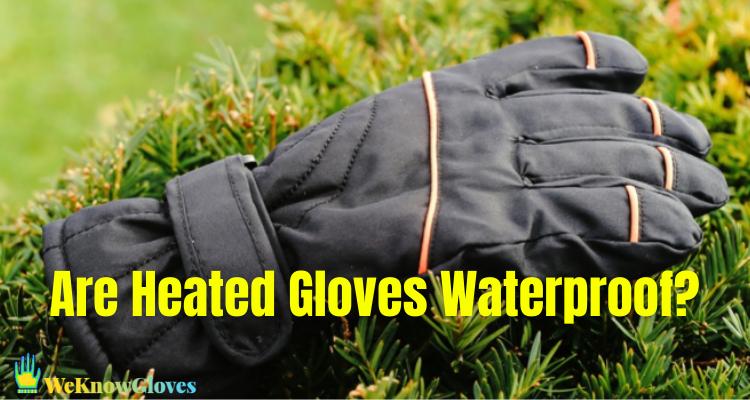 Are Heated Gloves Waterproof