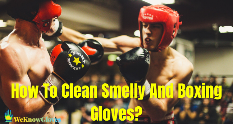 How To Clean Smelly And Boxing Gloves