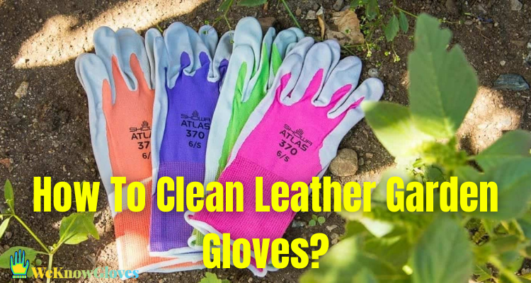 How to clean leather garden gloves