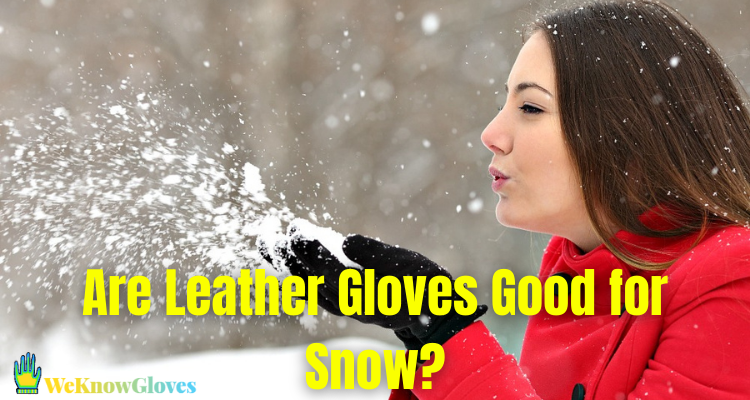 Are Leather Gloves Good for Snow?