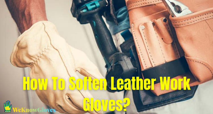 How To Soften Leather Work Gloves