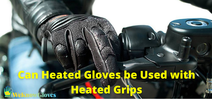 Can Heated Gloves be Used with Heated Grips
