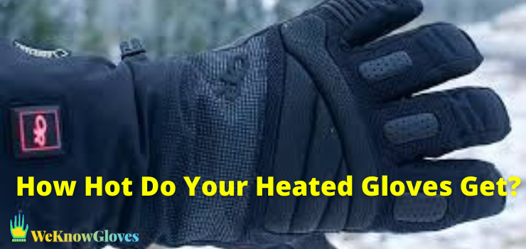 How Hot Do Your Heated Gloves Get?