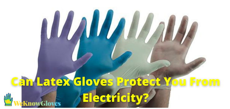 Can Latex Gloves Protect You From Electricity