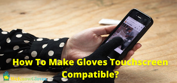 How To Make Gloves Touchscreen Compatible