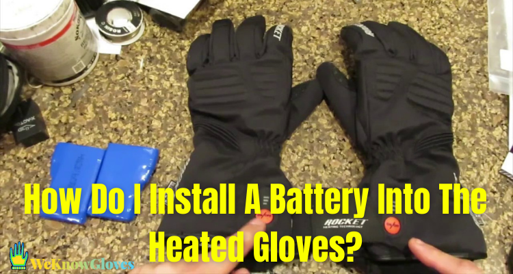 How Do I Install A Battery Into The Heated Gloves