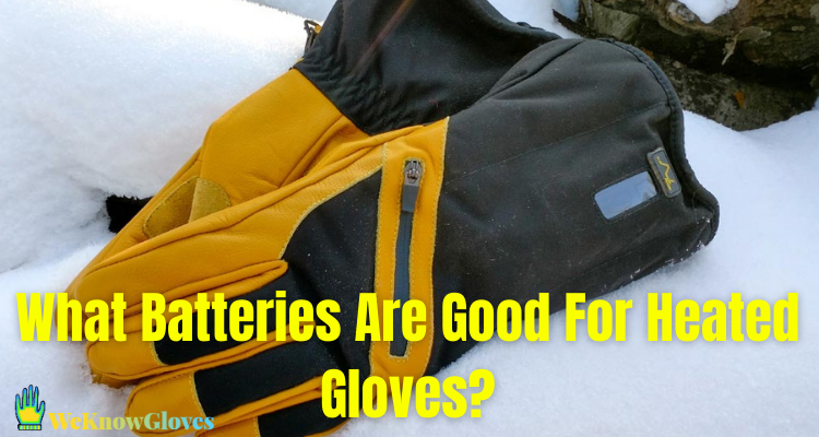 What Batteries Are Good For Heated Gloves